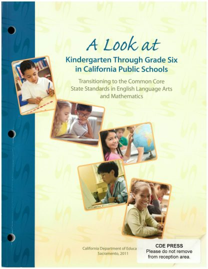 Cover for A Look at Kindergarten Through Grade Six in California Public Schools. Transitioning to the Common Core State Standards in English Language Arts and Mathematics